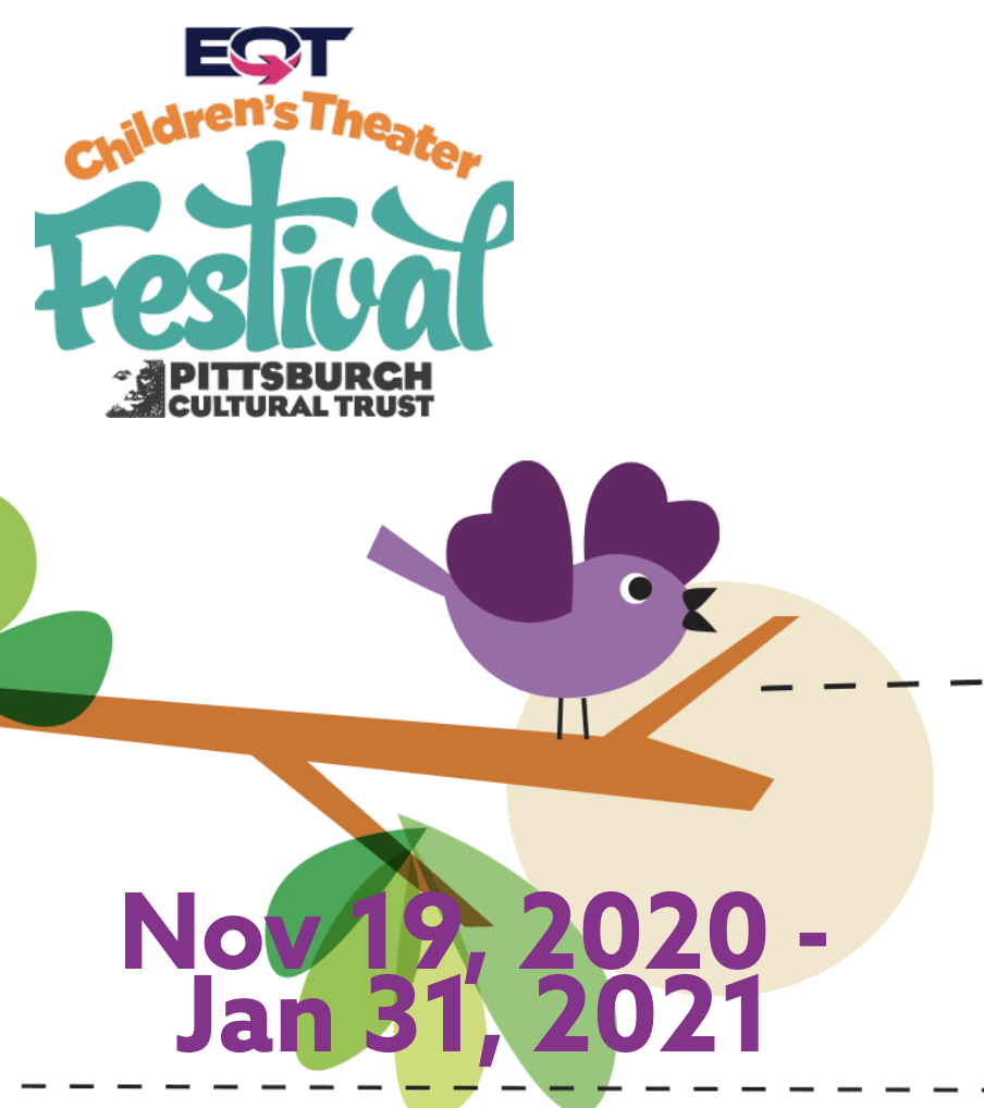 EQT Children's Theater Festival Pittsburgh Cultural Trust logo. Nov. 19, 2020 - Jan. 31, 2021