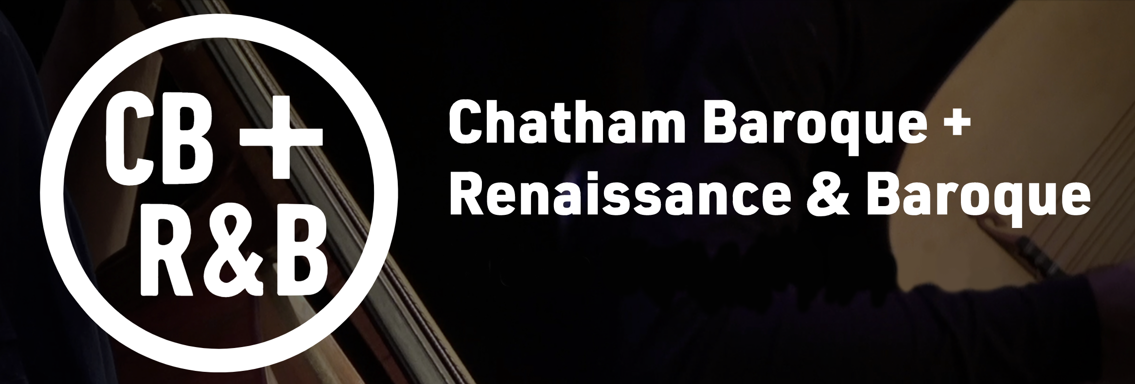 Dark background with white circle around letters: CB + R&B and white text: Chatham Baroque + Renaissance & Baroque